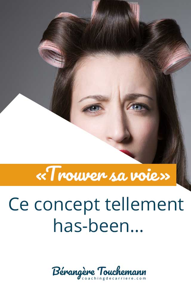 Read more about the article «Trouver sa voie», ce concept tellement has-been…